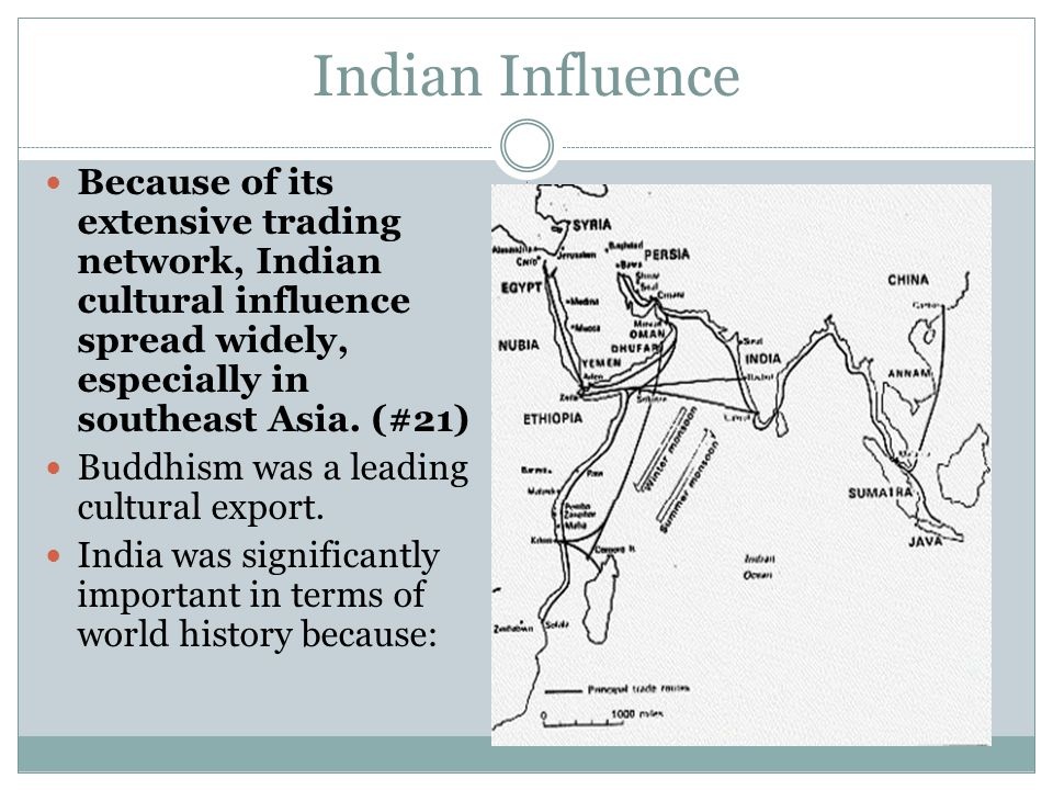 Indian Influence Because of its extensive trading network, Indian cultural influence spread widely, especially in southeast Asia. (#21)