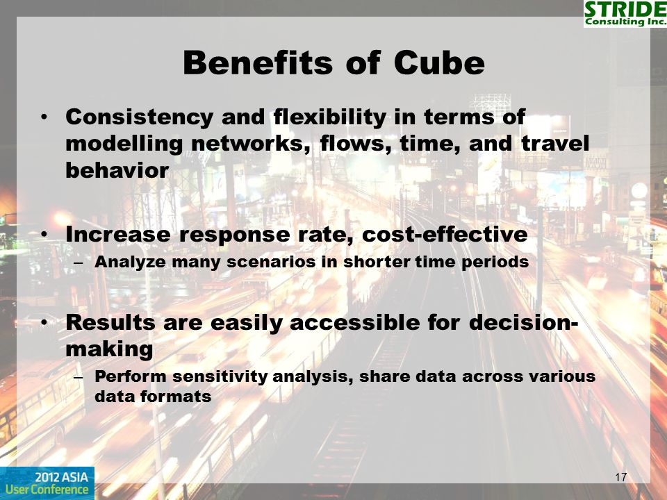 Benefits of Cube Consistency and flexibility in terms of modelling networks, flows, time, and travel behavior.