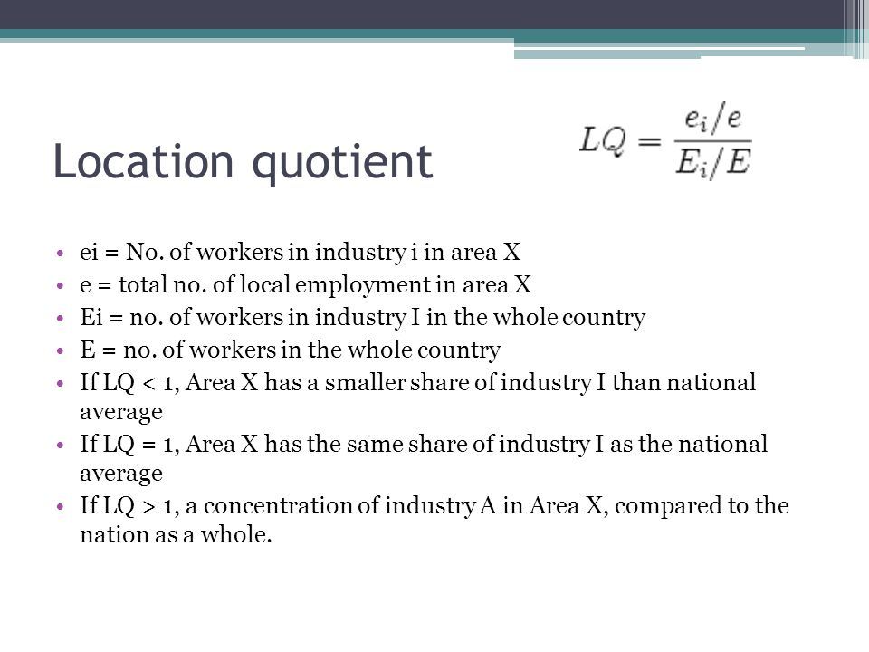 Location quotient ei = No. of workers in industry i in area X