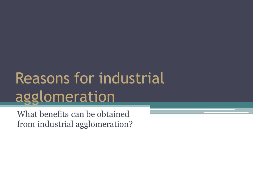 Reasons for industrial agglomeration