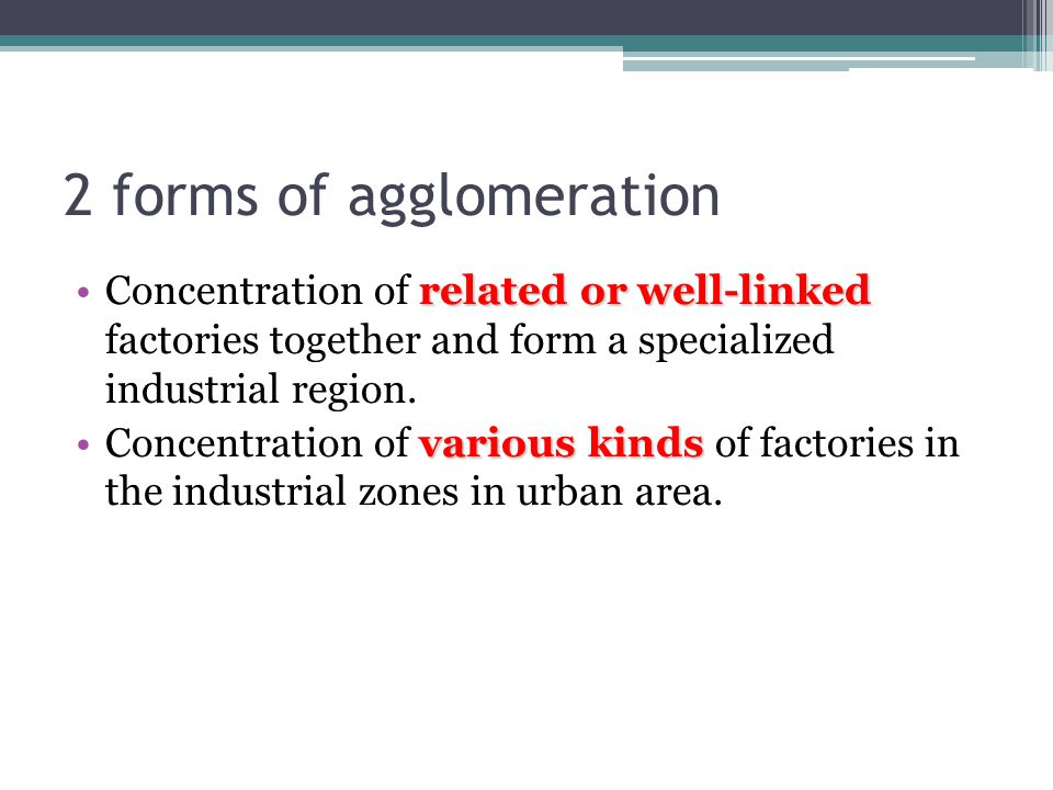 2 forms of agglomeration