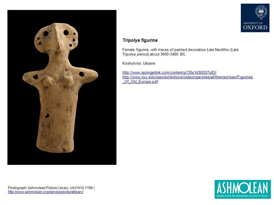 Tripolye figurine Female figurine, with traces of painted decoration.Late Neolithic (Late Tripolye period) about 3800–3400 BC.