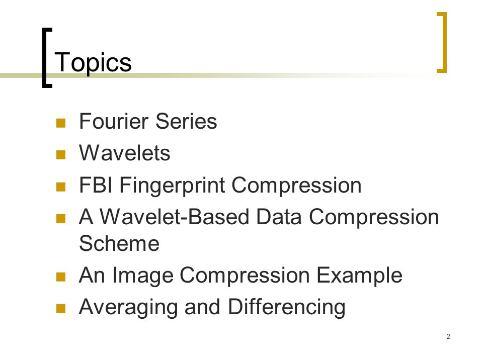Topics Fourier Series Wavelets FBI Fingerprint Compression