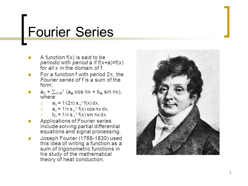 Fourier Series A function f(x) is said to be periodic with period a if f(x+a)=f(x) for all x in the domain of f.