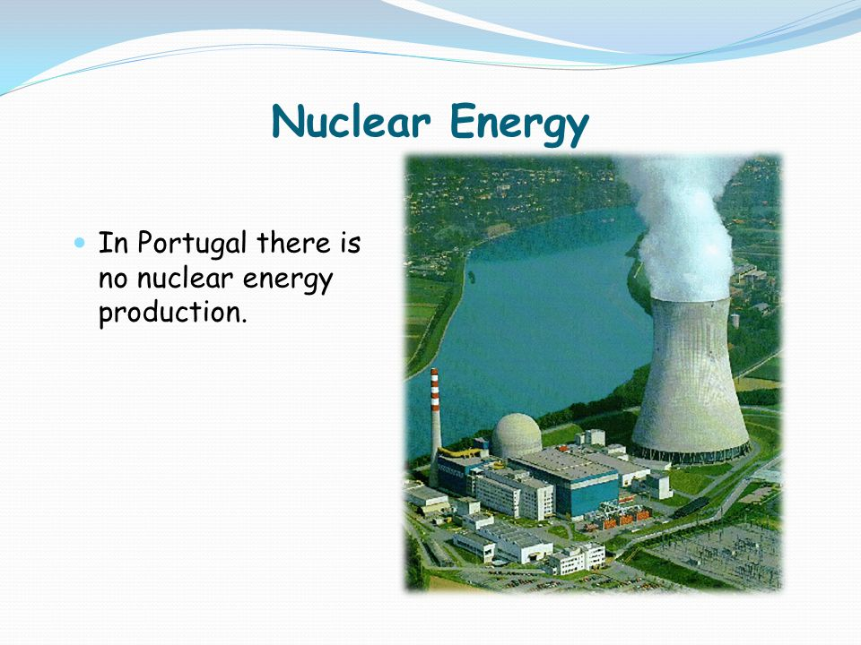 Nuclear Energy In Portugal there is no nuclear energy production.