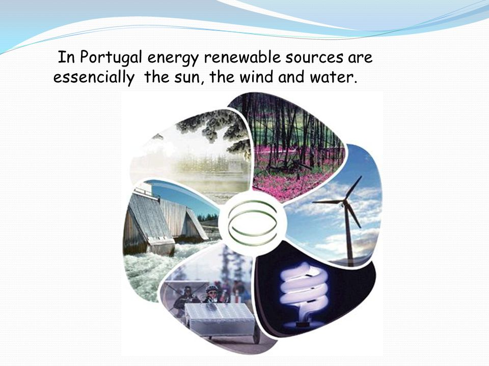 In Portugal energy renewable sources are essencially the sun, the wind and water.