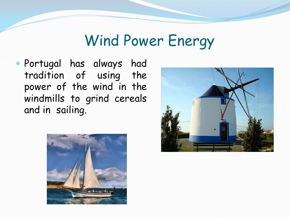 Wind Power Energy Portugal has always had tradition of using the power of the wind in the windmills to grind cereals and in sailing.