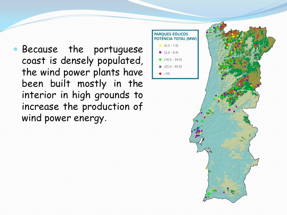 Because the portuguese coast is densely populated, the wind power plants have been built mostly in the interior in high grounds to increase the production of wind power energy.