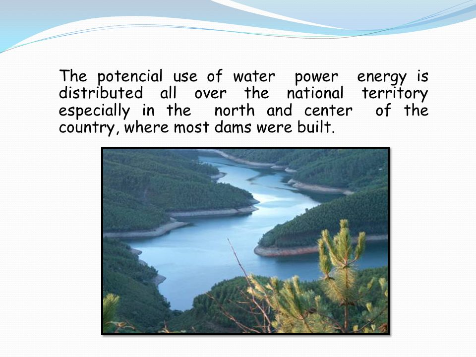 The potencial use of water power energy is distributed all over the national territory especially in the north and center of the country, where most dams were built.