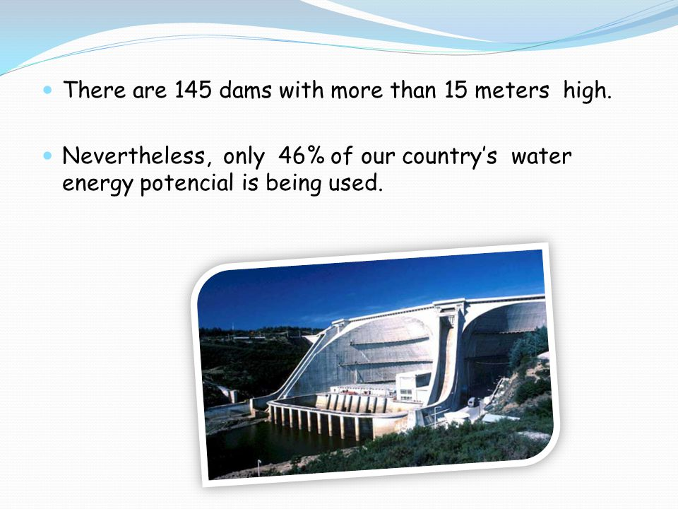 There are 145 dams with more than 15 meters high.