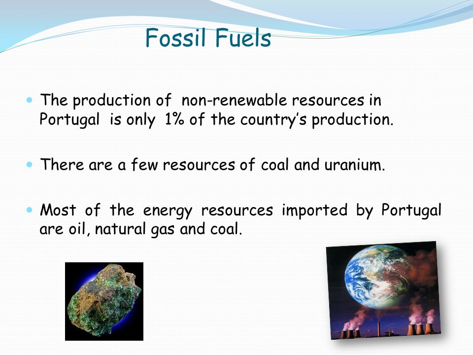 Fossil Fuels The production of non-renewable resources in Portugal is only 1% of the country's production.