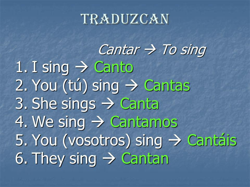 You (vosotros) sing  Cantáis They sing  Cantan