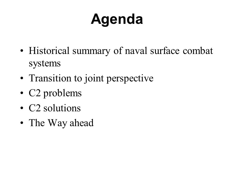 Agenda Historical summary of naval surface combat systems