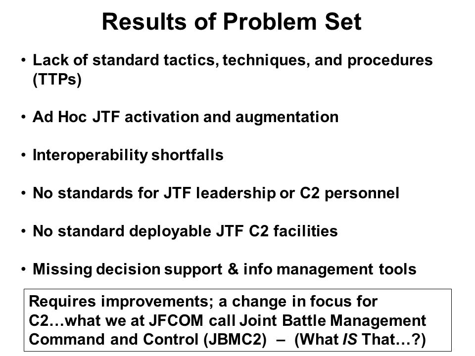 Results of Problem Set Lack of standard tactics, techniques, and procedures (TTPs) Ad Hoc JTF activation and augmentation.