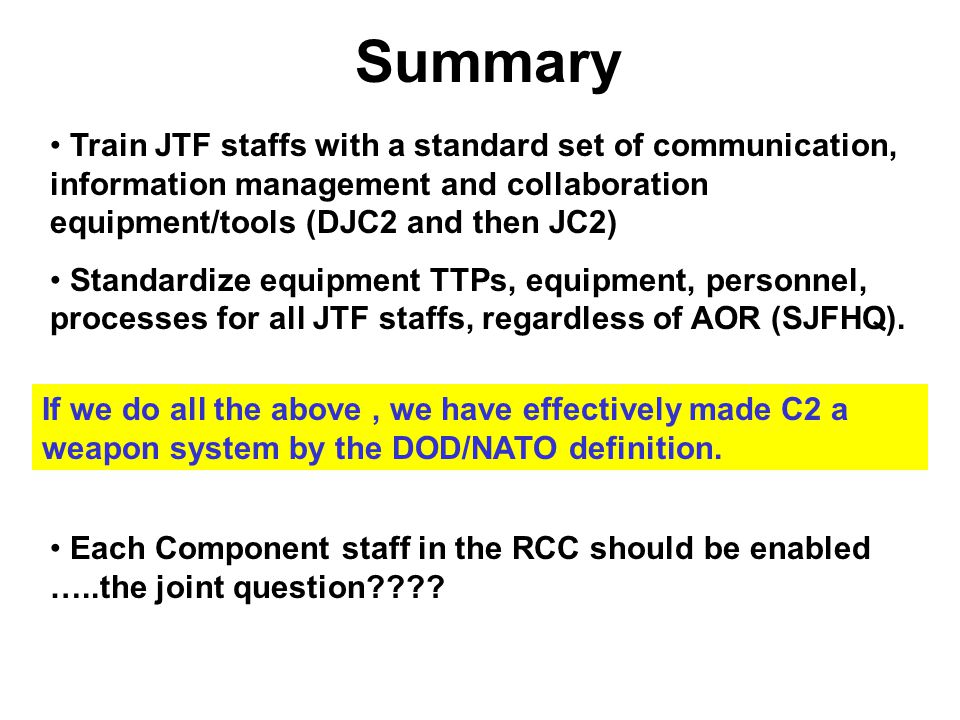 Summary Train JTF staffs with a standard set of communication, information management and collaboration equipment/tools (DJC2 and then JC2)