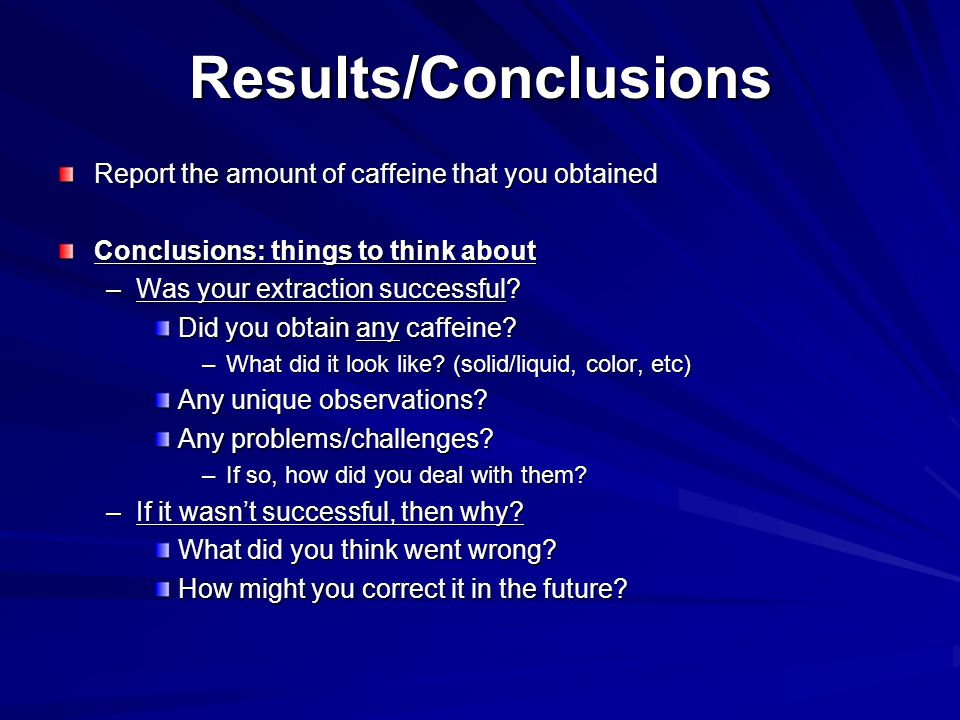 Results/Conclusions Report the amount of caffeine that you obtained