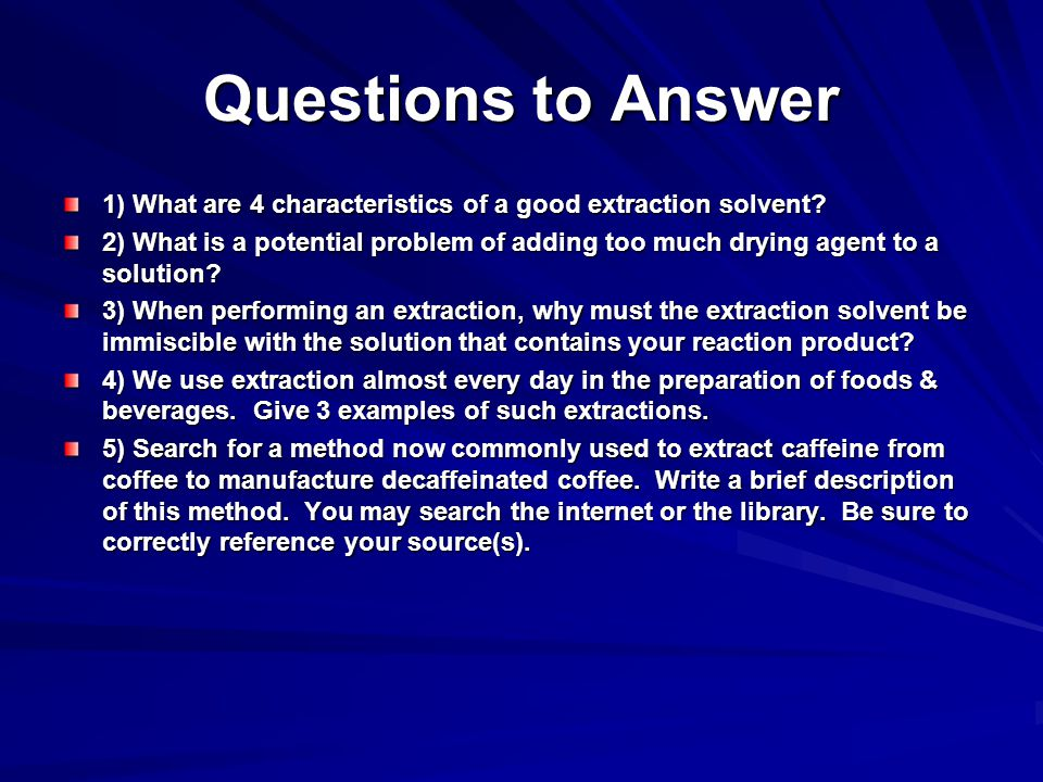 Questions to Answer 1) What are 4 characteristics of a good extraction solvent