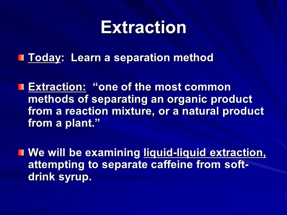 Extraction Today: Learn a separation method