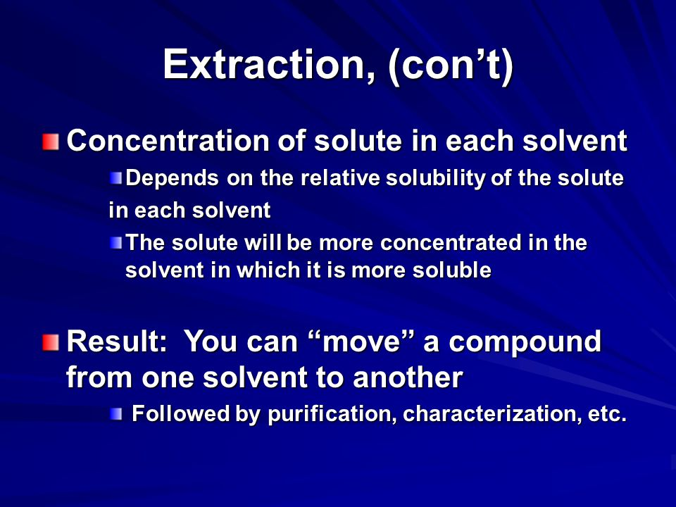 Extraction, (con't) Concentration of solute in each solvent