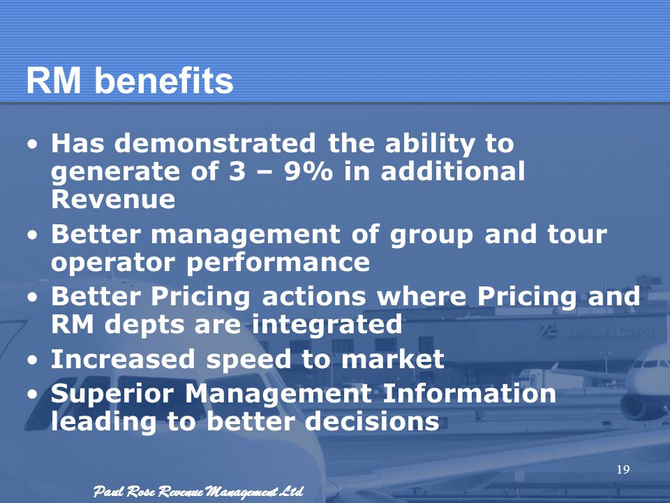 RM benefits Has demonstrated the ability to generate of 3 – 9% in additional Revenue. Better management of group and tour operator performance.