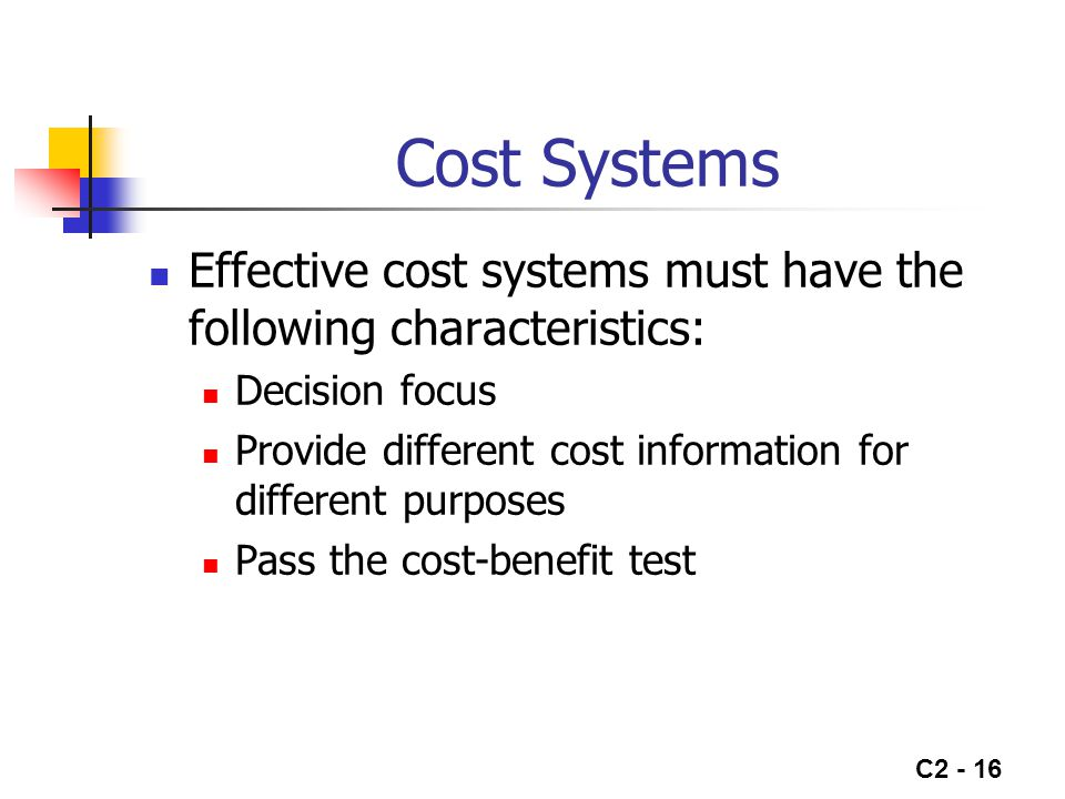 Cost Systems Effective cost systems must have the following characteristics: Decision focus.