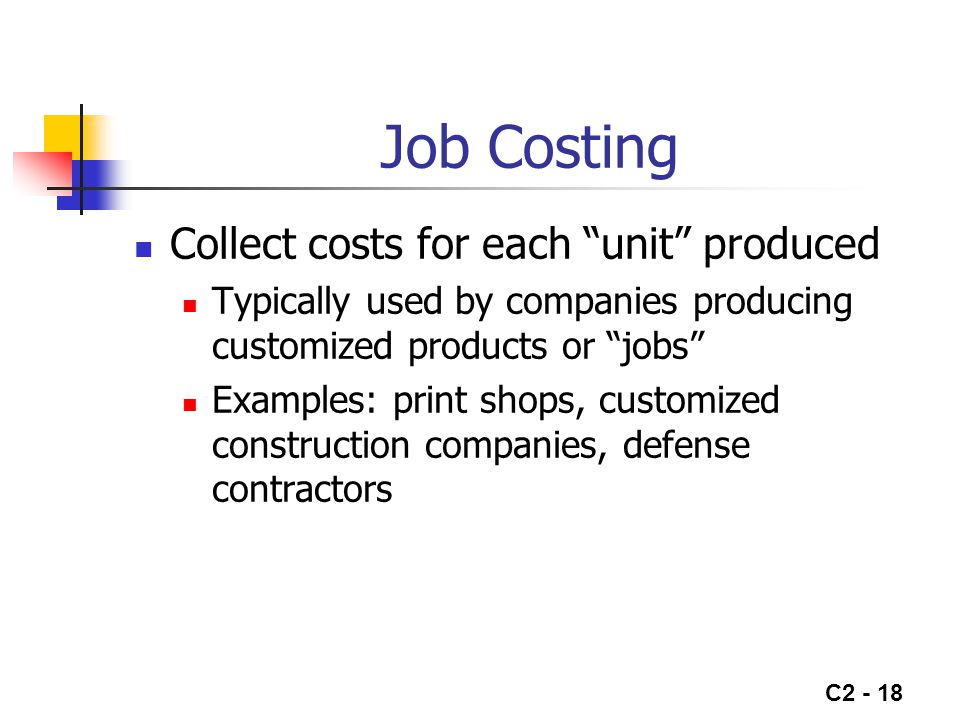 Job Costing Collect costs for each unit produced