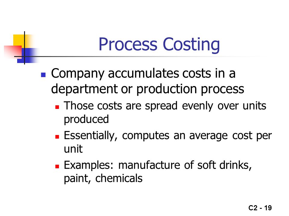 Process Costing Company accumulates costs in a department or production process. Those costs are spread evenly over units produced.