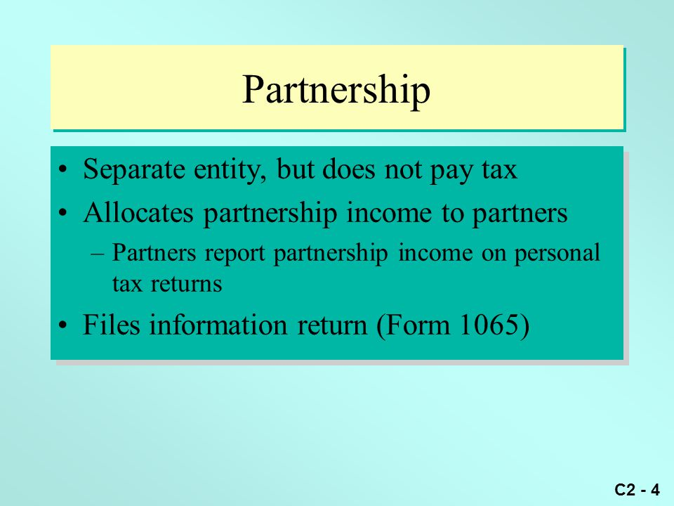 Partnership Separate entity, but does not pay tax