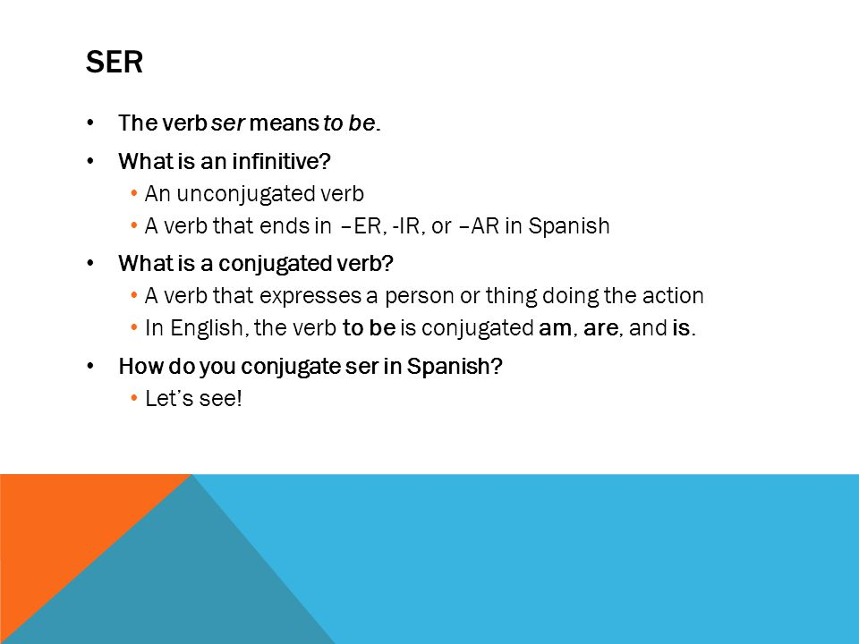 Ser The verb ser means to be. What is an infinitive