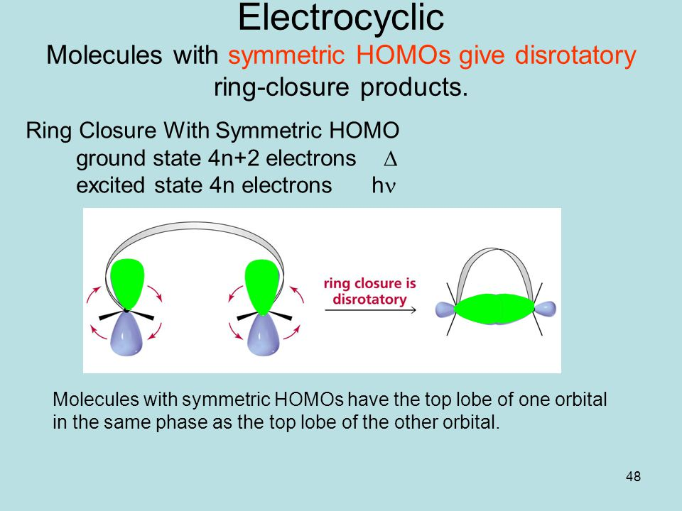 Electrocyclic Molecules with symmetric HOMOs give disrotatory ring-closure products.