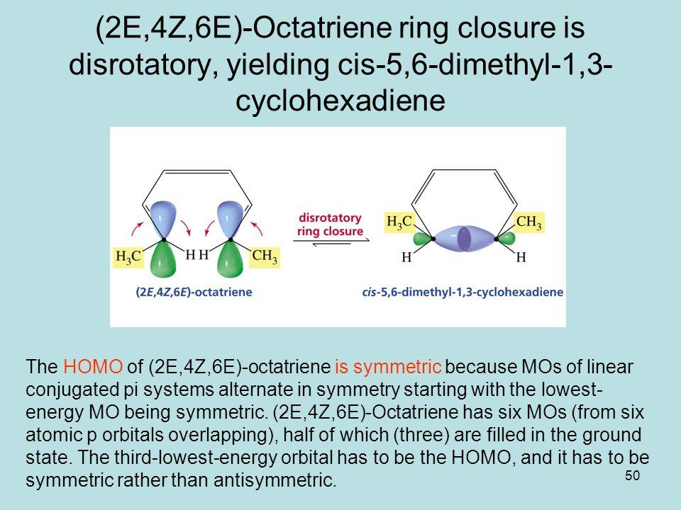 (2E,4Z,6E)-Octatriene ring closure is disrotatory, yielding cis-5,6-dimethyl-1,3-cyclohexadiene