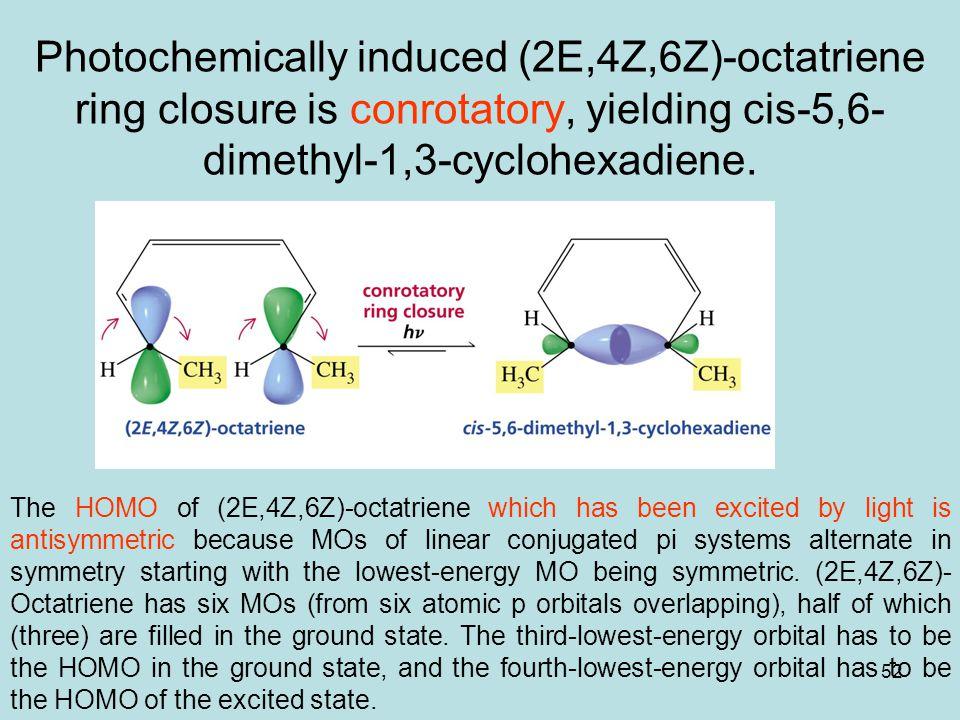Photochemically induced (2E,4Z,6Z)-octatriene ring closure is conrotatory, yielding cis-5,6-dimethyl-1,3-cyclohexadiene.