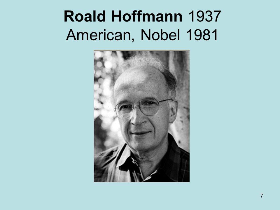 Roald Hoffmann 1937 American, Nobel 1981