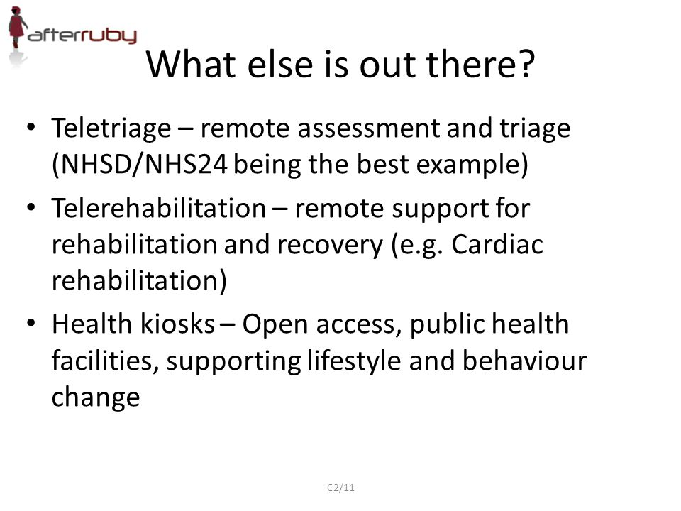 What else is out there Teletriage – remote assessment and triage (NHSD/NHS24 being the best example)