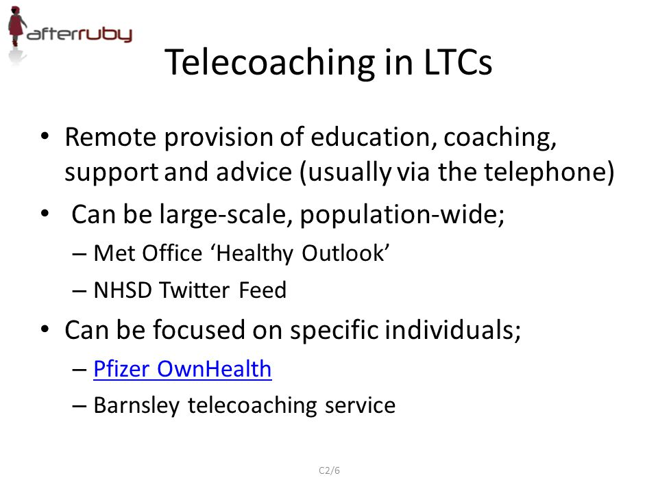 Telecoaching in LTCs Remote provision of education, coaching, support and advice (usually via the telephone)