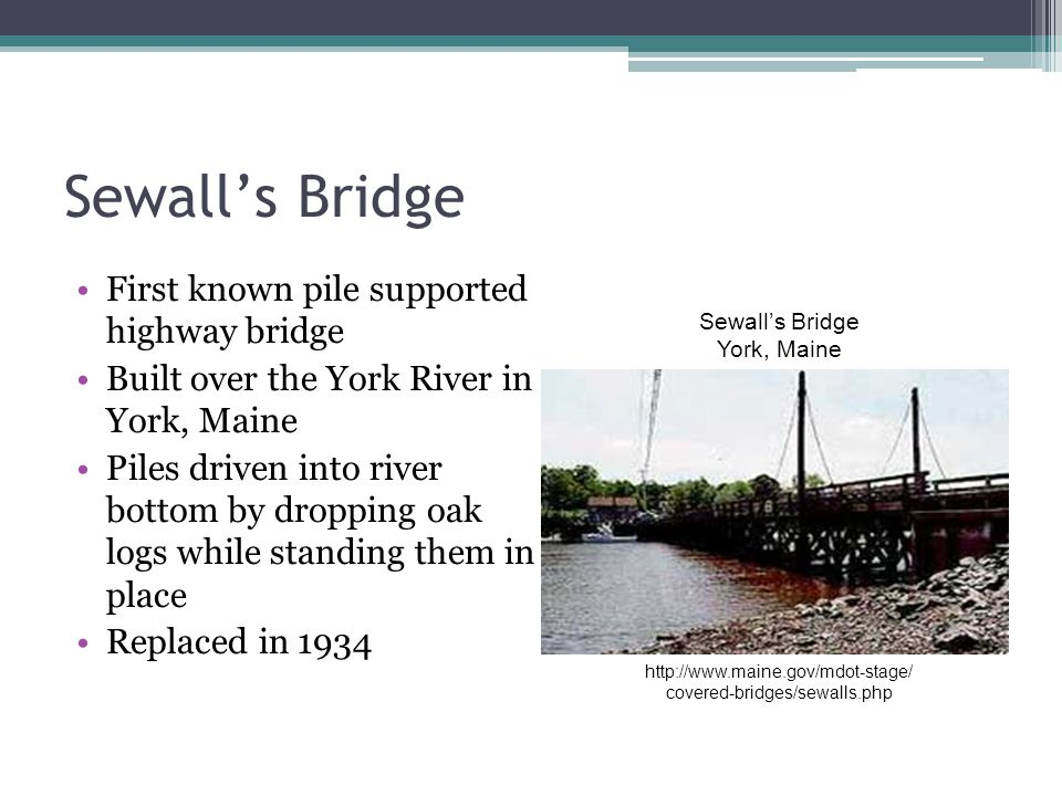 Sewall's Bridge First known pile supported highway bridge