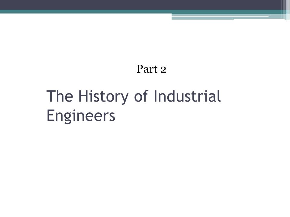 The History of Industrial Engineers