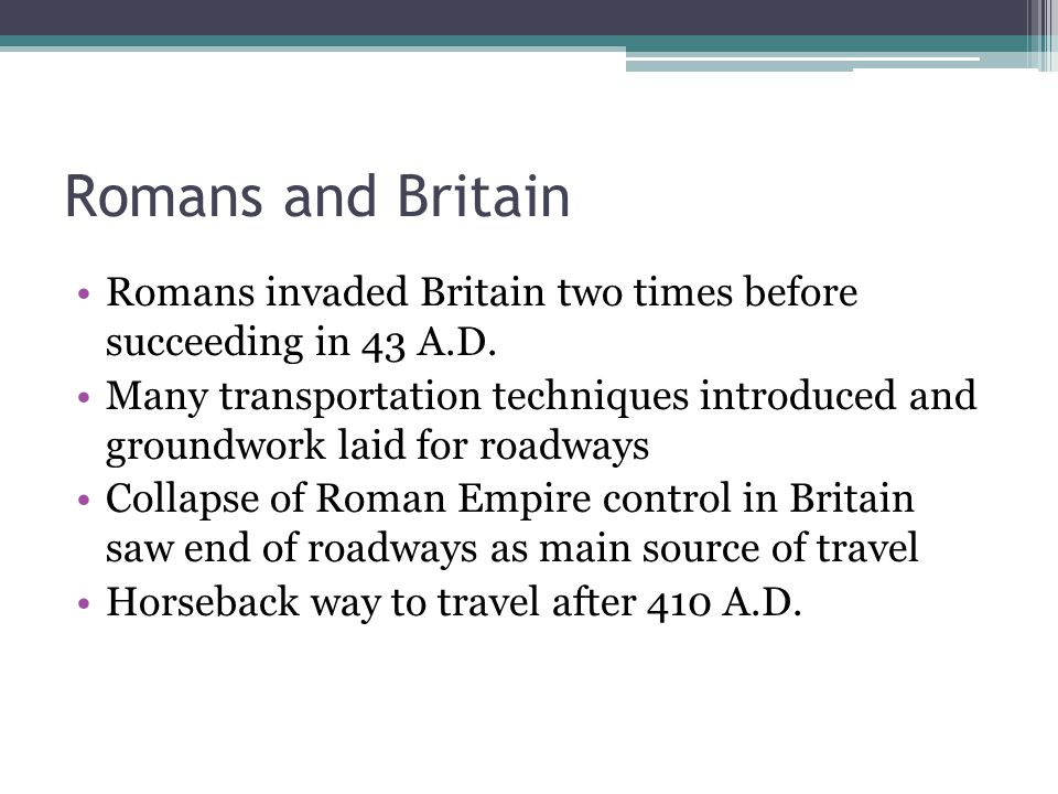Romans and Britain Romans invaded Britain two times before succeeding in 43 A.D.