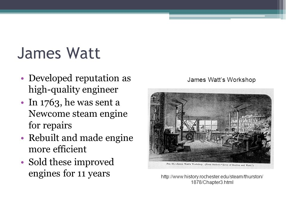 James Watt Developed reputation as high-quality engineer