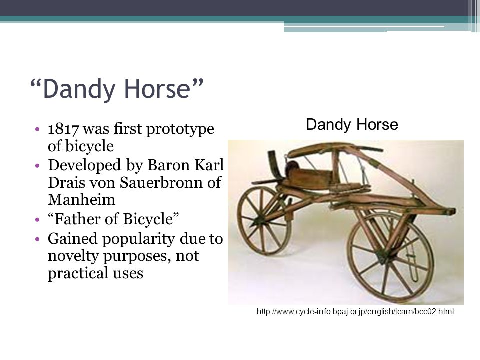 Dandy Horse Dandy Horse 1817 was first prototype of bicycle