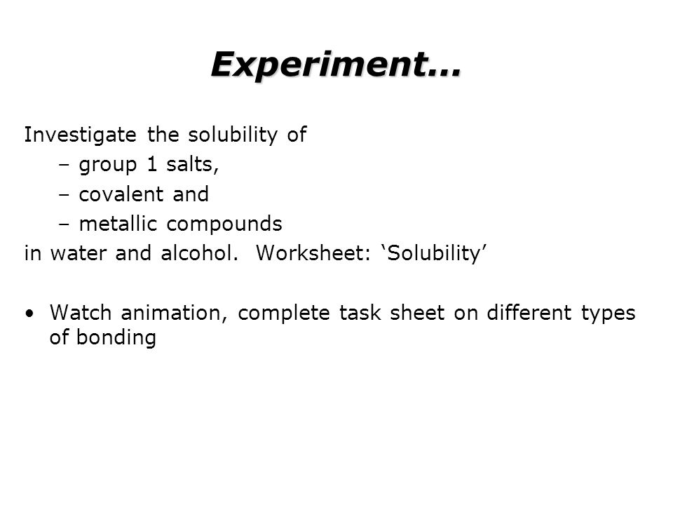 Experiment... Investigate the solubility of group 1 salts,