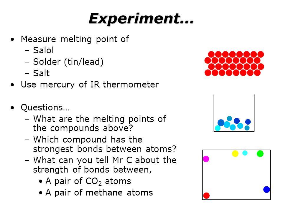 Experiment… Measure melting point of Salol Solder (tin/lead) Salt