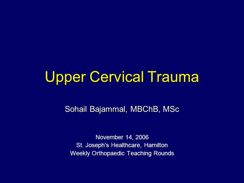 Upper Cervical Trauma Sohail Bajammal, MBChB, MSc November 14, 2006