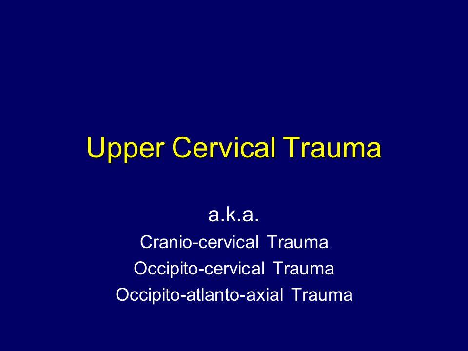 Upper Cervical Trauma a.k.a. Cranio-cervical Trauma