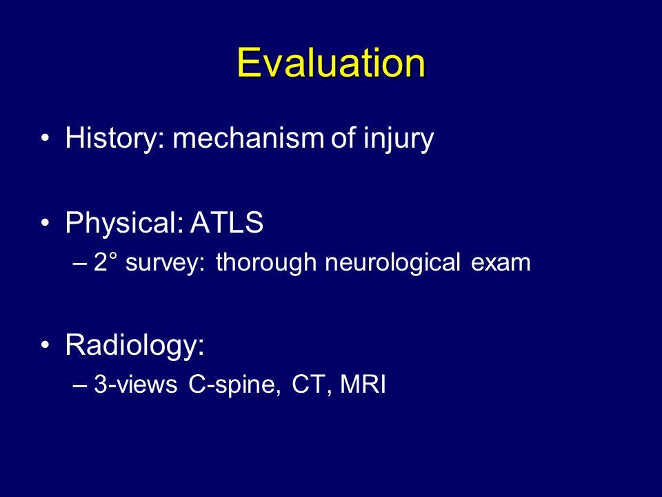 Evaluation History: mechanism of injury Physical: ATLS Radiology: