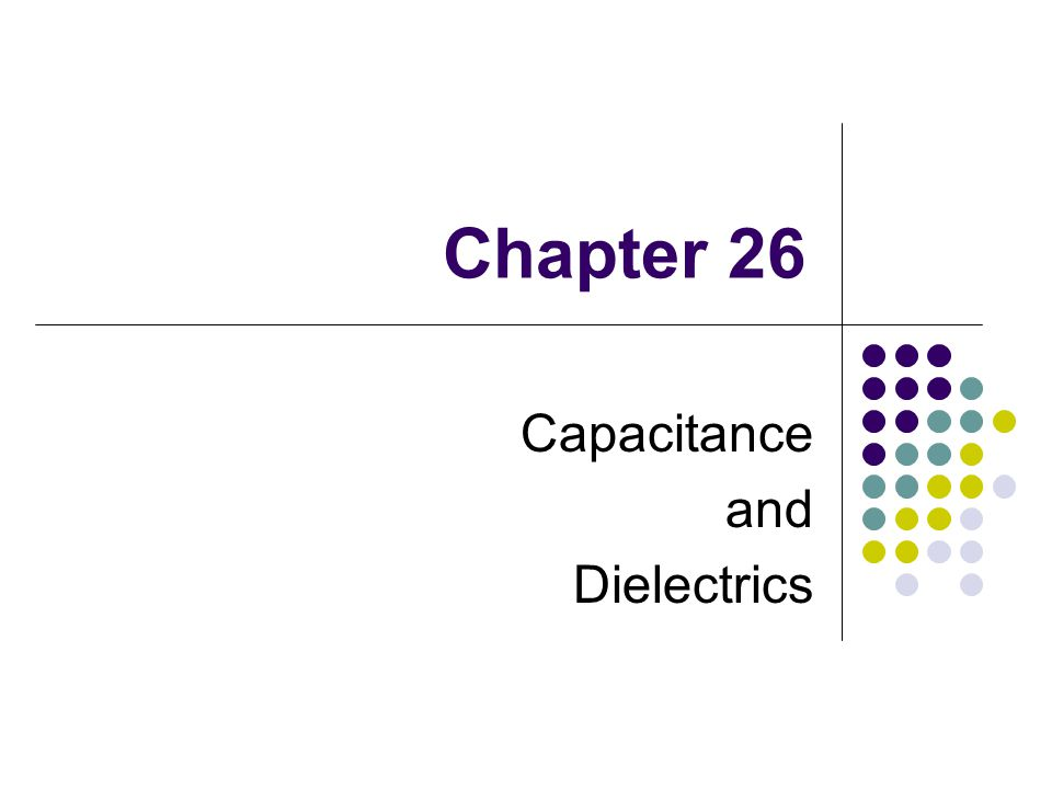 chapter 2 capacitor dielectric student Electrostatic potential and capacitance 1) chapter 2 : electrostatic potential 2 gvs the potential at a point p is work done to move unit positive charge consider a parallel plate capacitor without any dielectric medium between the.