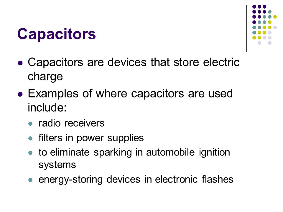 Capacitors Capacitors are devices that store electric charge