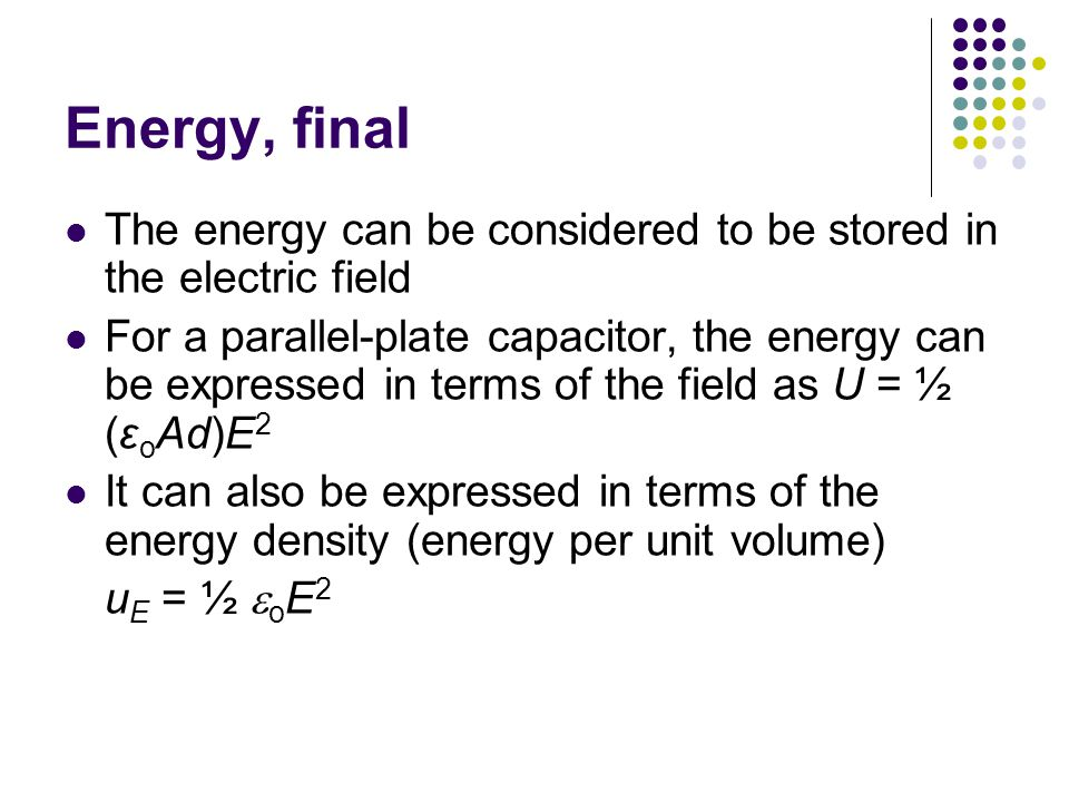 Energy, final The energy can be considered to be stored in the electric field.