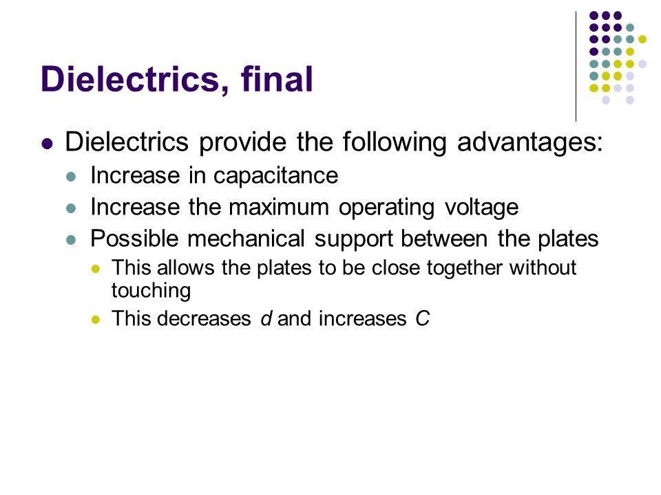 Dielectrics, final Dielectrics provide the following advantages: