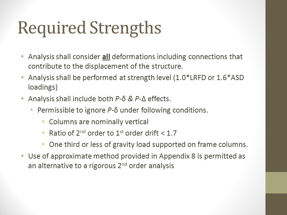 Required Strengths Analysis shall consider all deformations including connections that contribute to the displacement of the structure.